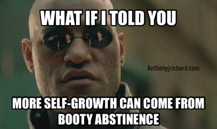 What if I told you more self-growth can come from sexual abstinence?